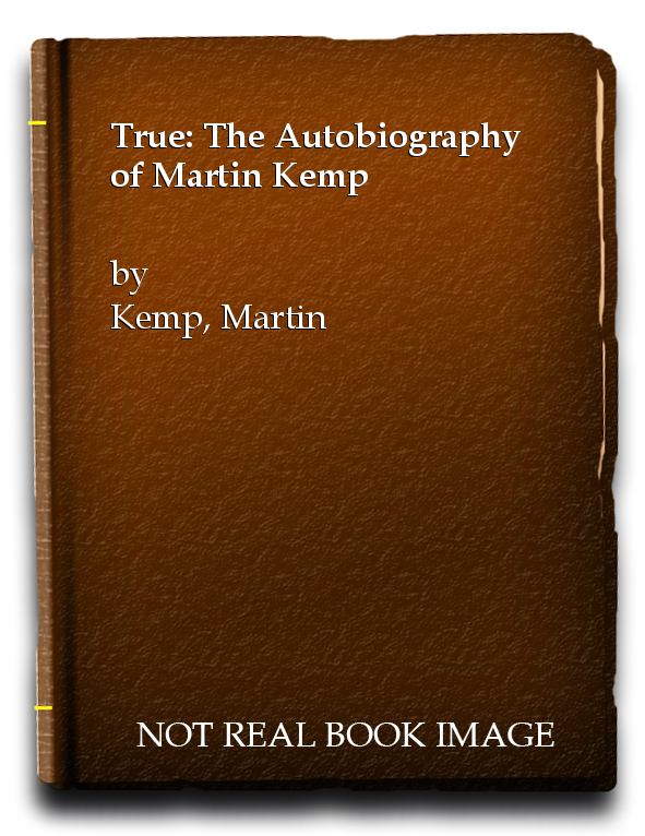 True: The Autobiography of Martin Kemp, Kemp, Martin