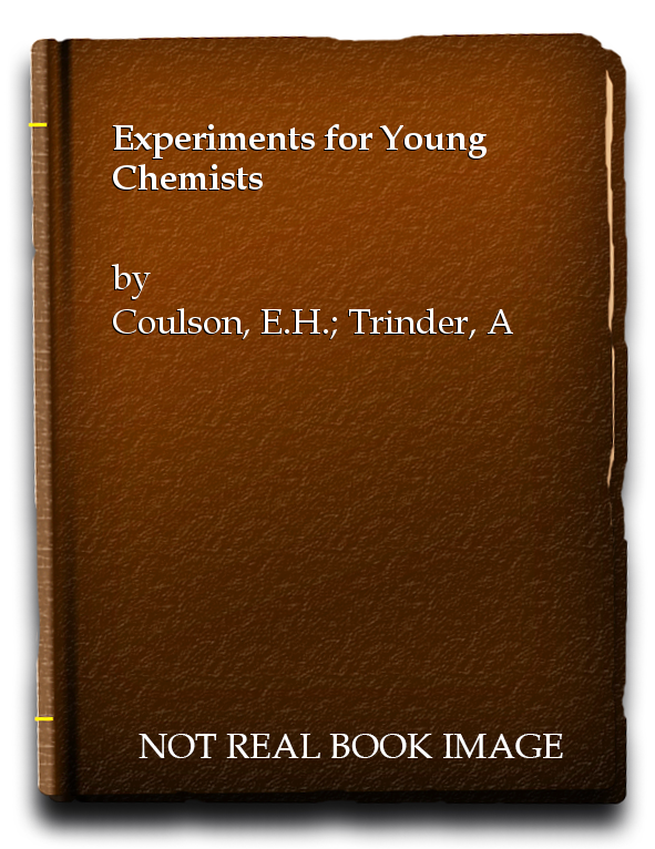 Experiments for Young Chemists, Coulson, E.H.; Trinder, A.E.J.