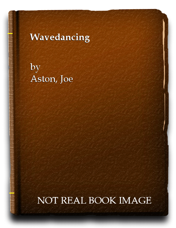 Wavedancing, Aston, Joe