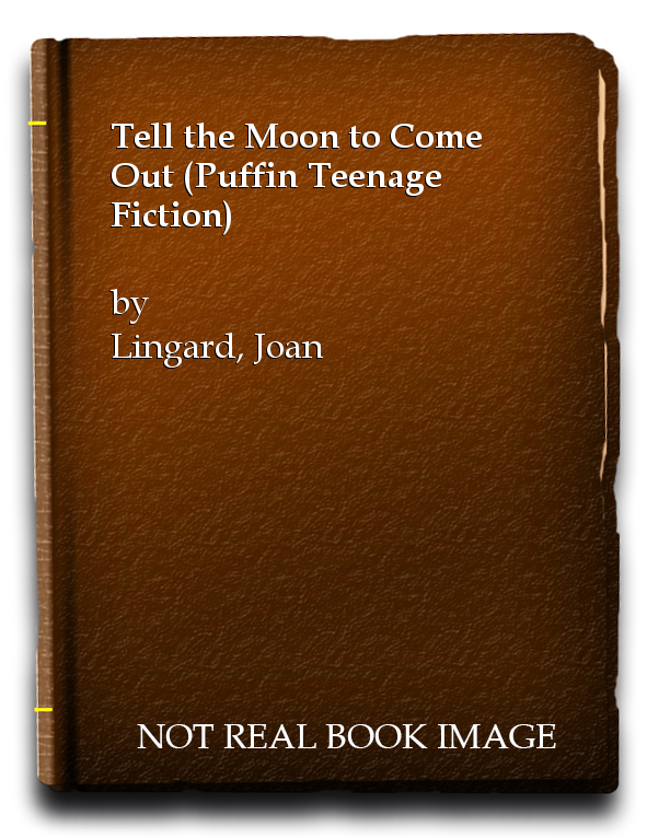 Tell the Moon to Come Out (Puffin Teenage Fiction), Lingard, Joan