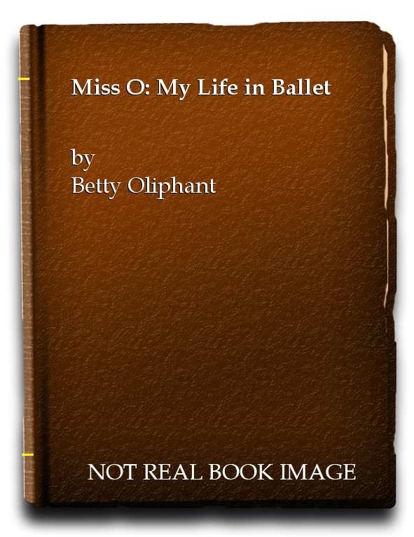 Miss O: My Life in Ballet, Betty Oliphant