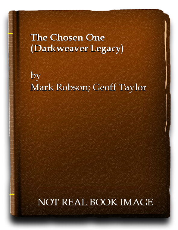 The Chosen One (Darkweaver Legacy), Mark Robson; Geoff Taylor