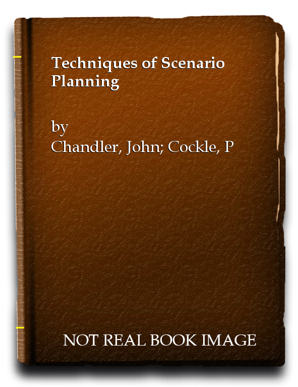Techniques of Scenario Planning, Chandler, John; Cockle, Paul