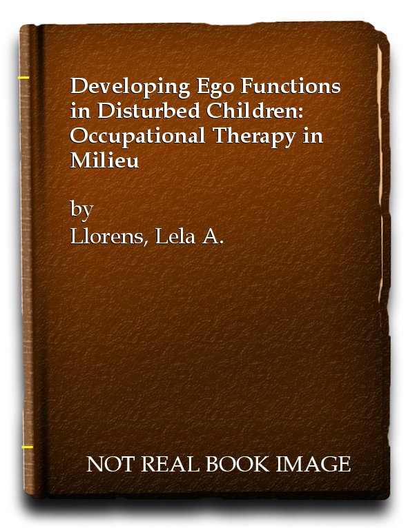 Developing Ego Functions in Disturbed Children: Occupational Therapy in Milieu, Llorens, Lela A.