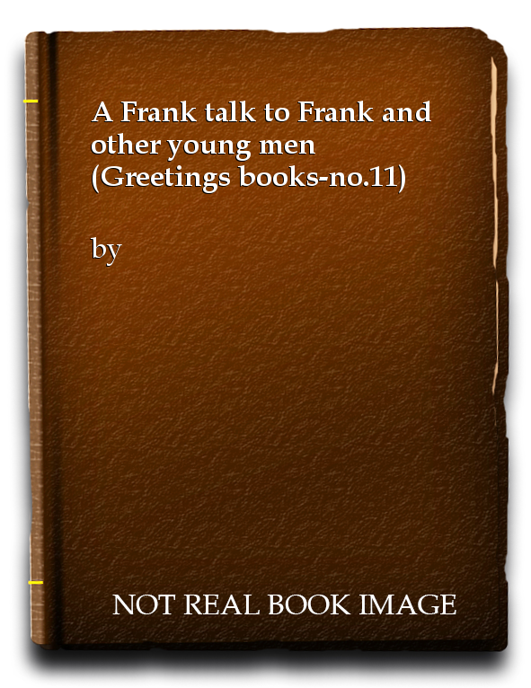 A Frank talk to Frank and other young men (Greetings books-no.11)
