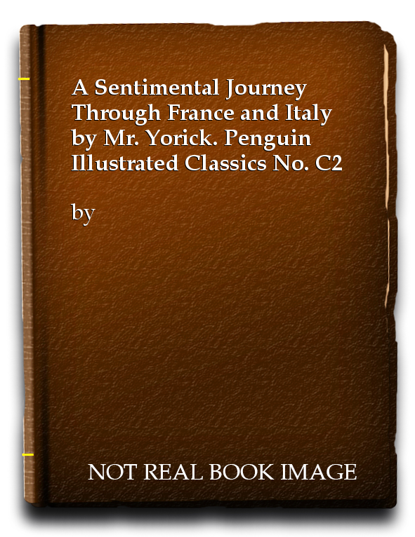 A Sentimental Journey Through France and Italy by Mr. Yorick. Penguin Illustrated Classics No. C2