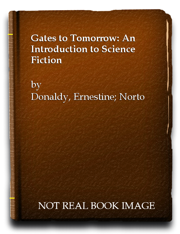 Gates to Tomorrow: An Introduction to Science Fiction, Donaldy, Ernestine; Norton, Andre [Compiler]; Norton, Alice Mary [Compiler];