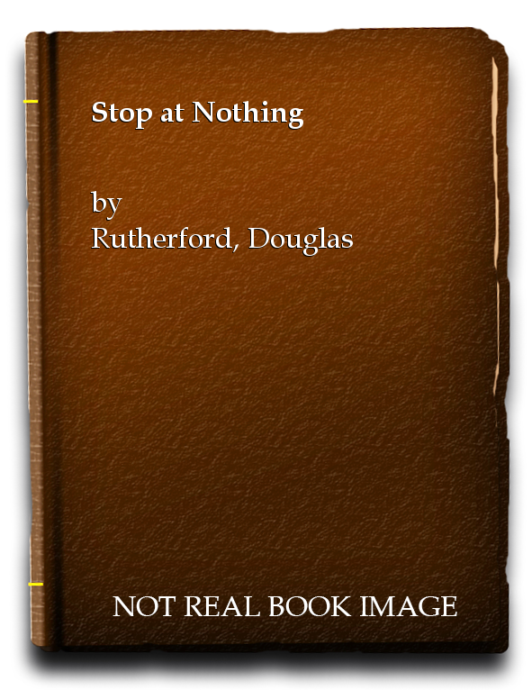 Stop at Nothing, Rutherford, Douglas