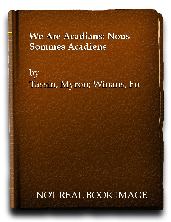 We Are Acadians: Nous Sommes Acadiens, Tassin, Myron; Winans, Fonville [Photographer]