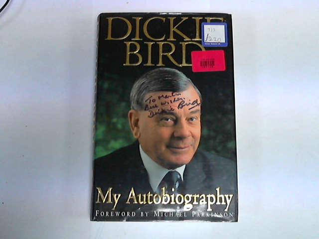Dickie Bird, My Autobiography, Dickie Bird; Michael Parkinson [Foreword]; Keith Lodge [Collaborator];