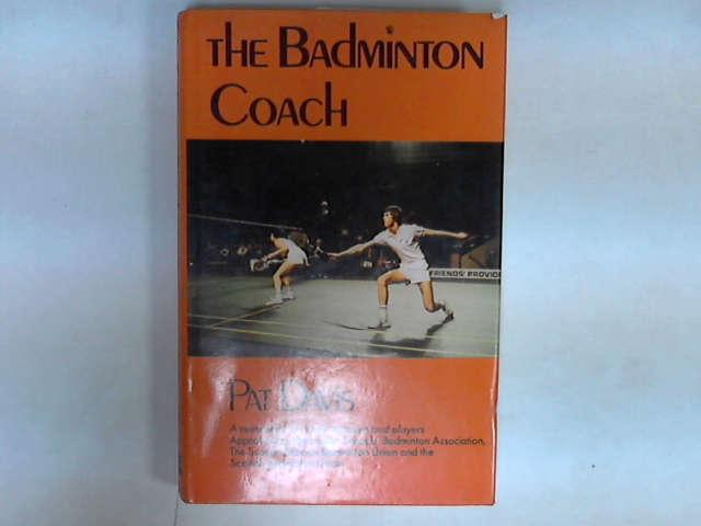 The badminton coach: A manual for coaches, teachers and players, Davis, Pat
