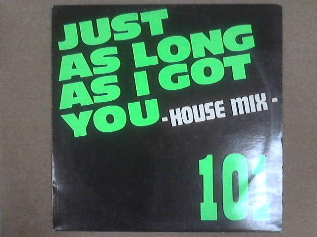 """Just As Long As I Got You - House Mix 12"""", 101"""