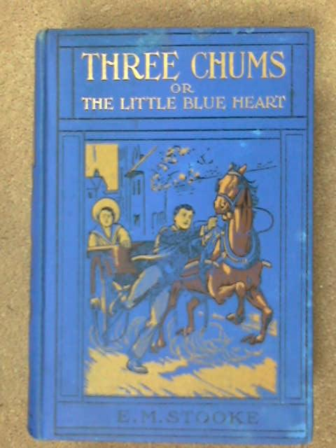 Three Chums or the Little Blue Heart by E.M. Stooke