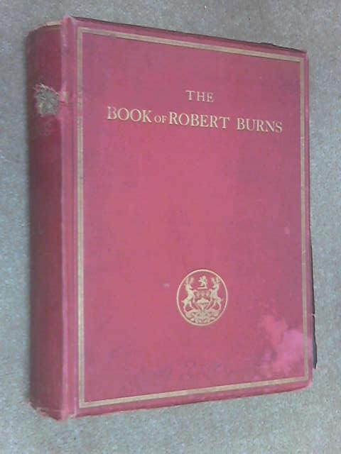 The Book of Robert Burns: genealogical and historical memoirs of the poet, his associates, and those celebrated in his writings. Vol I by Charles Rogers