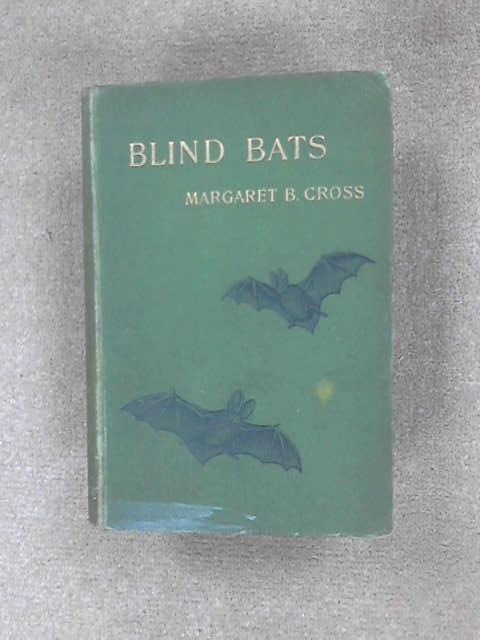 Blind Bats by Margaret Bessie Cross