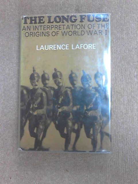 The long fuse: An interpretation of the origins of World War I (Critical periods of history series) by Lafore, Laurence