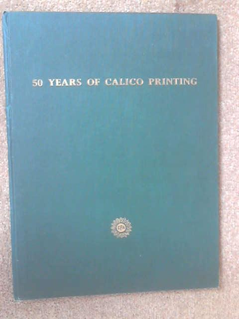 Fifty years of Calico Printing by No Author