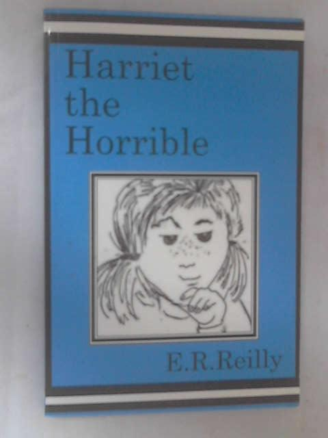Harriet the Horrible by Reilly, E. R.