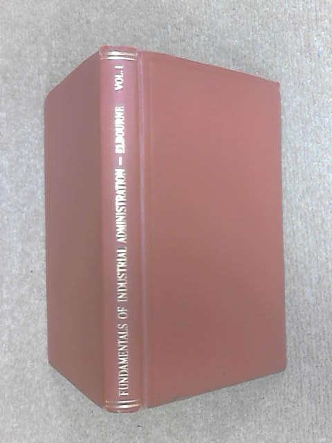 Fundamentals of Industrial Administration: An Introduction to Management Volume I Fourth Edition by Elbourne, Edward T.
