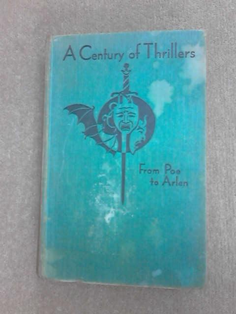 A Century of Thrillers: From Poe to Arlen by Various