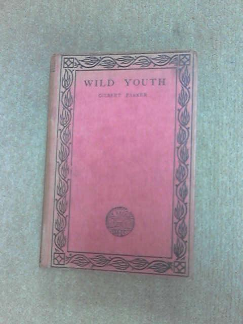 Wild Youth and Another by Parker, Gilbert.