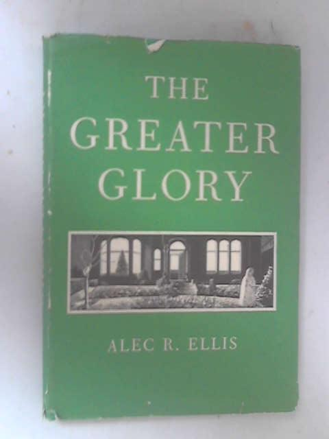 The Greater Glory by Alec R. Ellis