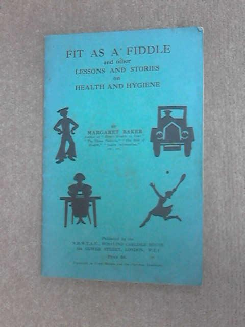Fit as a Fiddle, and other lessons and stories on health and hygiene, etc by Baker, Margaret.