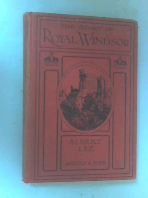 The Story of Royal Windsor by Albert Lee