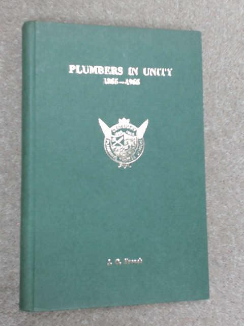 Plumbers in Unity: History of the Plumbing Trades Union 1865-1965 by J. O. French