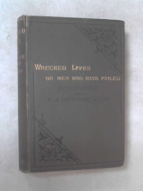 Wrecked Lives; or Men Who Have Failed by W. H. Davenport Adams
