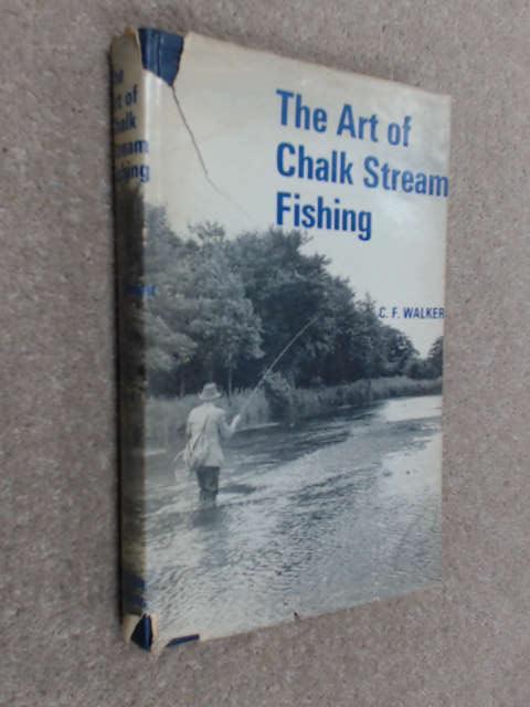 Art of Chalk Stream Fishing by Walker, Charles Frederick