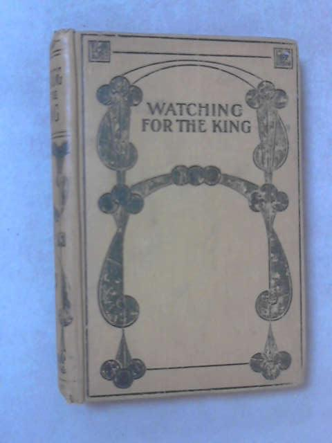 Watching for the King: A Story of Today by L. Marston