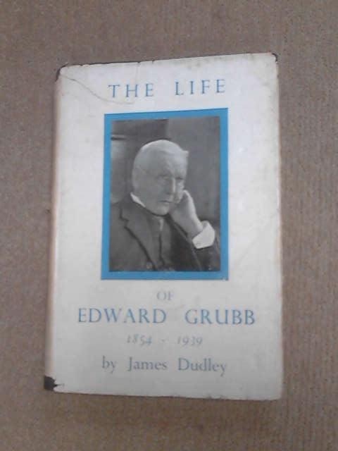 The Life of Edward Grubb by Dudley, James