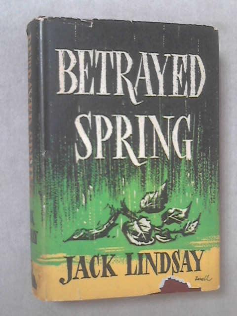 Betrayed Spring by Jack Lindsay