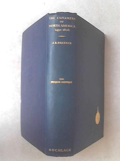 The Explorers of North America by John Bartlet Brebner