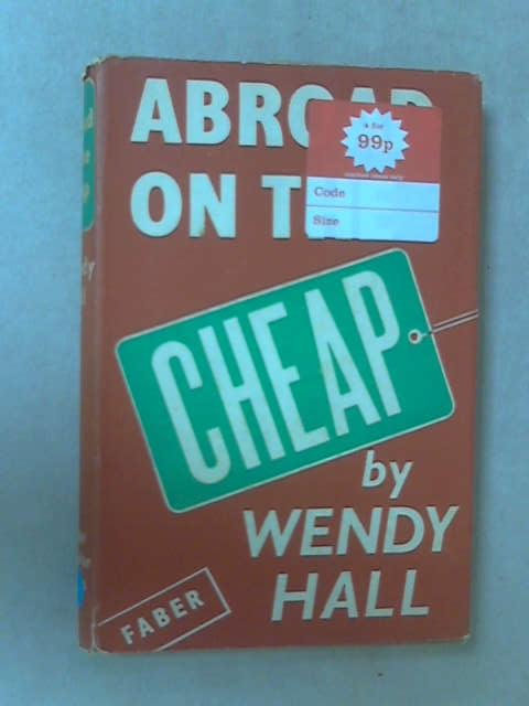 Abroad on the Cheap by Wendy Hall