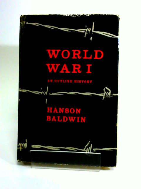 World War I: An outline history by Baldwin, Hanson Weightman