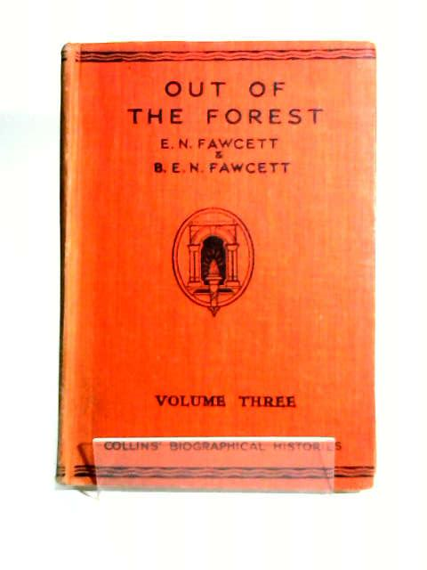 Out of the Forest - Volume Three - Collins Biographical Histories by Fawcett, Elizabeth & B. E. N.