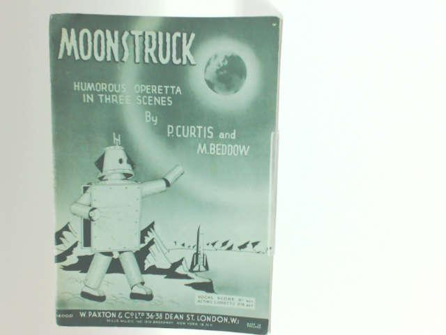 Moonstruck: Humorous operetta for juniors in three scenes by Curtis, Philip Delacourt