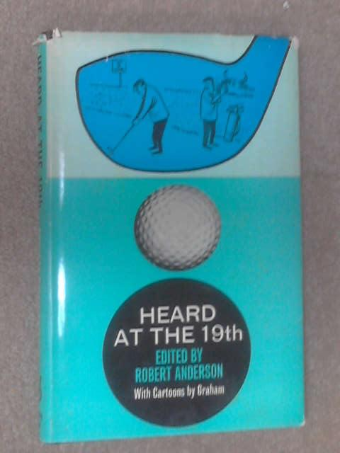 Heard at the 19th by Robert Anderson