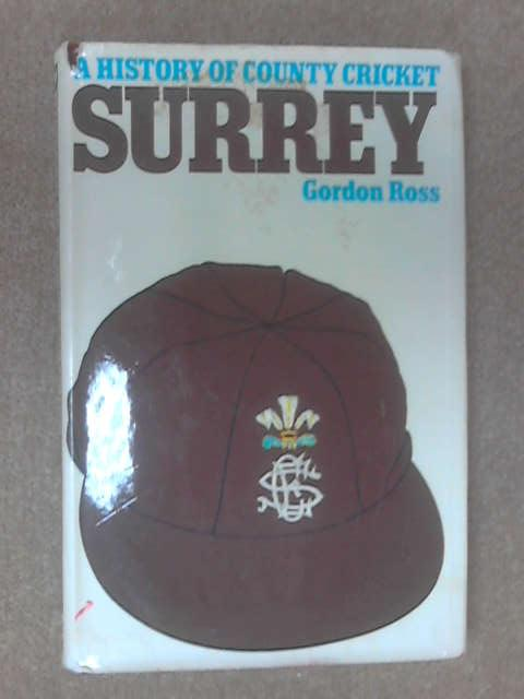 A History of County Cricket: Surrey by Gordon Ross