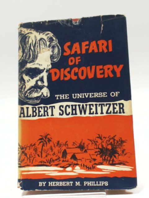 Safari of Discovery: The Universe of Albert Schweitzer by Herbert M. Phillips