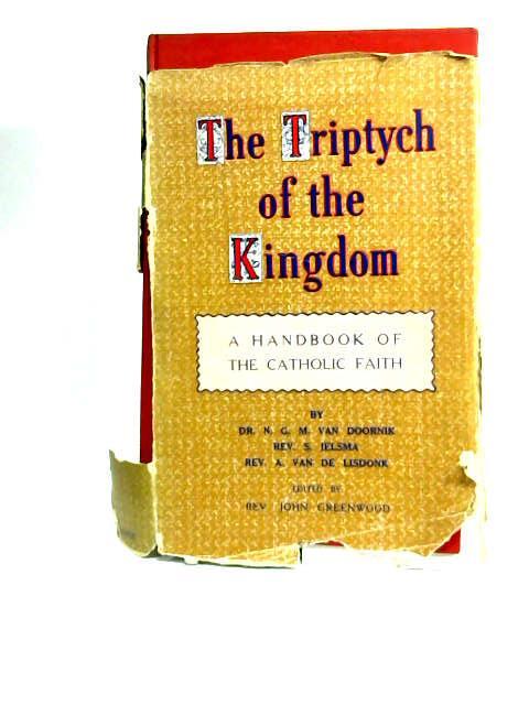 The Triptych Of The Kingdom - A Handbook Of The Catholic Faith by Van Doornik, N.G.M. Et.Al
