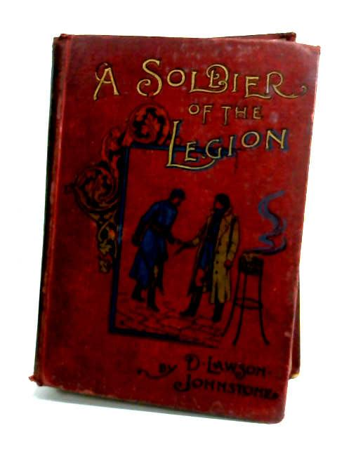 A Soldier of the Legion. A Romance by Johnstone, David Lawson