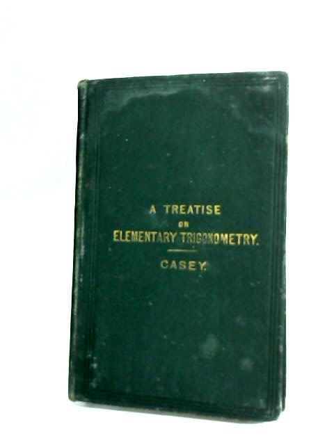 A treatise on elementary trigonometry: With numerous examples, and questions for examination by Casey, John