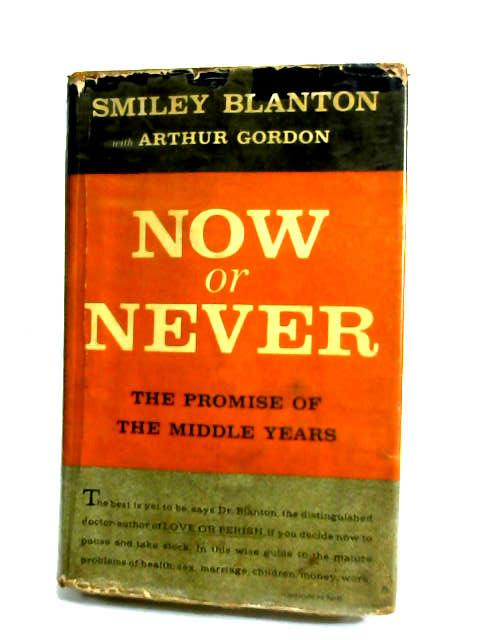 Now or Never: The promise of the middle years by Blanton, Smiley