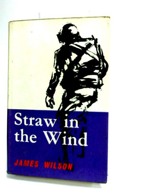 Straw in the Wind by Wilson, James