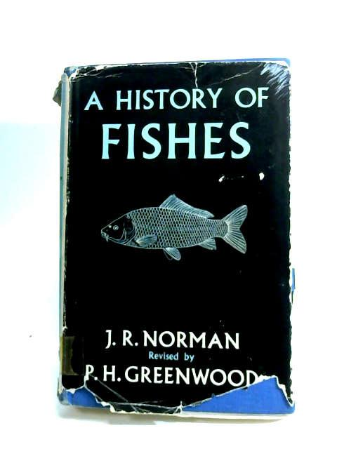 A History of Fishes by Norman, J. R.