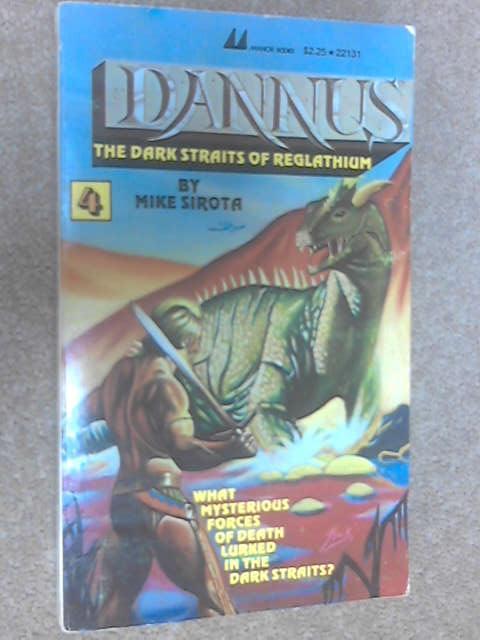 Dannus 4: The Dark Straits of Reglathium by Mike Sirota