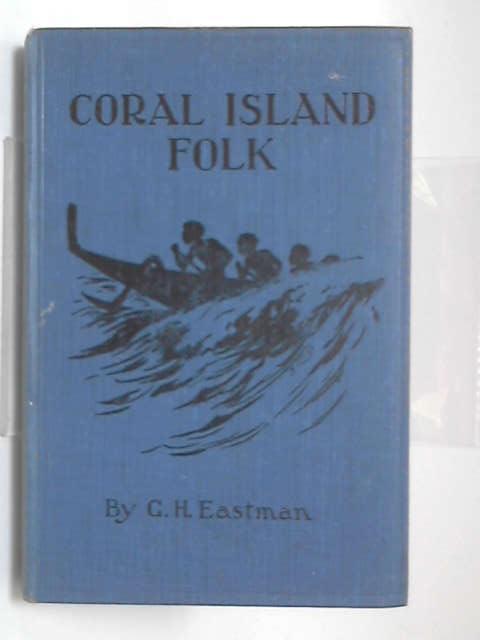 Coral island folk by G. H Eastman